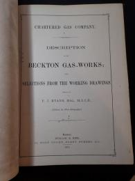 CHARTERED GAS COMPANY DESCRIPTION AND PLANS OF THE BECKTON WORKS (CHARTERED GAS COMPANY DESCRIPTION OF THE BECKTON GAS-WORKS WITH SELECTIONS FROM THE WORKING DRAWINGS)