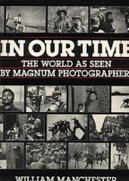 IN OUR TIME:THE WORLD AS SEEN BY MAGNUM PHOTOGRAPHERS