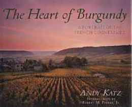 The Heart of Burgundy A Portrait of French Wine Country