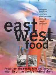 East West Food Food from the Pacific Rim and Beyond, Through the Eyes of Ten Innovative Chefs from Around the World (東西の食べ物)