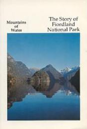 The Story of Fiordland National Park -Mountains of Water