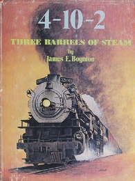 he 4-10-2: Three Barrels of Steam - A Complete Collector's File of the Only Three-Cylinder 4-10-2 Steam Locomotives Built for Service in the USA