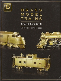 Brass Model Trains, Price & Data Guide Volume 1, Spring 2008