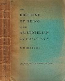 The Doctrine of Being in the Aristotelian Metaphysics A study in the Greek background of mediaeval thought