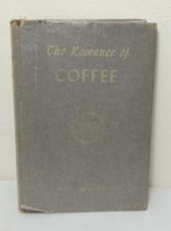 The Romance of Coffee: An Outline History of Coffee and Coffee-Drinking Through a Thousand Years