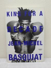 King for a decade : Jean-Michel Basquiat