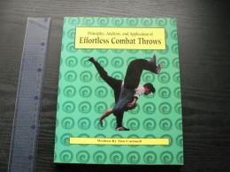 Principles, Analysis, and Application of Effortless Combat Throws (英語) ペーパーバック