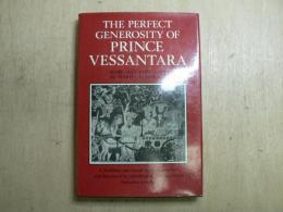 The perfect generosity of Prince Vessantara : a Buddhist epic