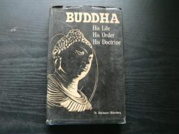 Buddha : His Life His Doctrine His Order