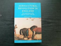 Agricultural revolution in England : the transformation of the agrarian economy, 1500-1850