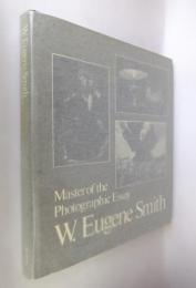W.Eugene Smith: Master of the Photographic Essay