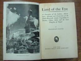 Land of The Eye.-A Narrative of the Labors,Adventures,Alarums and Excurions of the Denis-Roosevelt Asiatic Expedition to Burma,China India and the Lost Kingdom of Nepal.