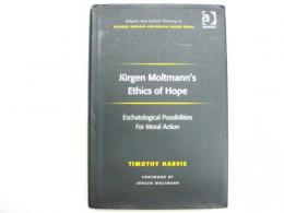 Jurgen Moltmann's Ethics of Hope. -Eschatological Possibilities for Moral Action.(モルトマン)