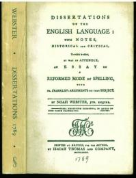 Dissertations on the English Language. With Notes, Historical and Critical. To which is added, by Way of Appendix, an Essay on a Reformed Mode of Spelling, with Dr. Franklin's Arugments on that Subject. [Scolar Press Facsimile.]