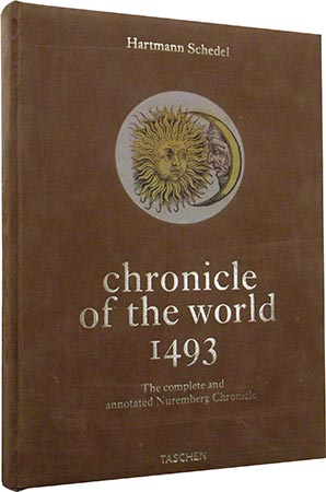 Chronicle of the World:The Complete and Annotated Nuremberg Chronicle of 1493