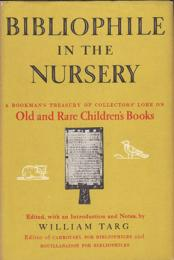 Bibliophile in the Nursery: A Bookman`s Treasury of Collectors` Lore on Old and Rare Children`s Books