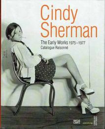 Cindy Sherman: The Early Works 1975-1977 Catalogue Raisonne by Gabriele Schor