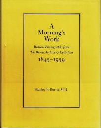 A Morning's Work  Medical Photographs from the Burns Archive & Collection 1843-1939
