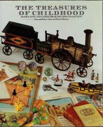 The Treasures of Childhood : Books, Toys, and Games from the Opie Collection