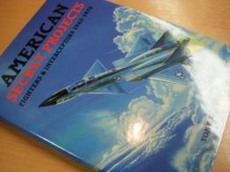 洋書 American Secret Projects  Fighters & Interceptors 1945-1978