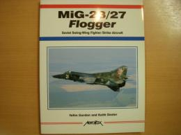 洋書 MiG-23/27 Flogger  Soviet Swing-Wing Fighter/Strike Aircraft