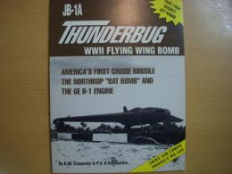 "洋書 JB-1A thunderbug, WWII flying wing bomb  America's first cruise missile  the Northrop ""bat bomb"" and the GE B-1 engine"