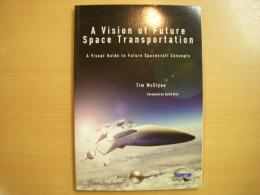 洋書 A Vision of Future Space Transportation   A Visual Guide to Future Spacecraft Concepts