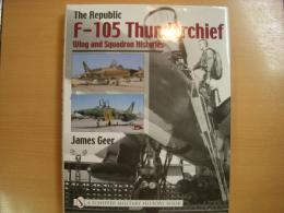 洋書 The Republic F-105 Thunderchief  Wing and Squadron Histories