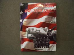 洋書 JOHN BURN ONE-ZERO-FIVE  The Story of Chelveston Airfield and the 305th Bomb Group in Pictures