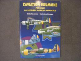 洋書 L'aviation roumaine pendant la Seconde Guerre mondiale