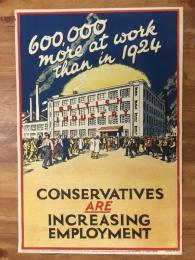 プロパガンダポスター 「600.000 more at work than in 1924 BRITISH INDUSTRY」 CONSERVATIVES ARE INCREASING EMPLOYMENT