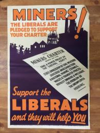 プロパガンダポスター 「MINERS!」 THE LIBERALS ARE PLEDGED TO SUPPORT YOUR CHARTER Support the LIBERALS and they will help you