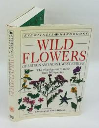 Wild Flowers of Britain and northwest Europe  The visual guide to more than 500 species