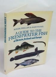 A GUIDE TO THE Freshwater Fish of Britain, Ireland and Europe