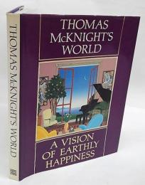 Thomas McKnight's World: A Vision of Earthly Happiness  ハードカバー