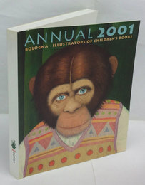2001イタリア・ボローニャ国際絵本原画展  ANNUAL2001 BOLOGNA ILLUSTRATORS OF CHILDREN'S BOOKS