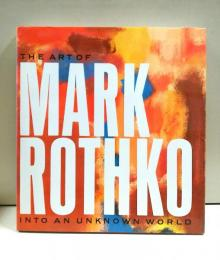 The Art of Mark Rothko : into an unknown world