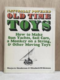 NATURALLY POWERED OLD TIME TOYS :How to Make Sun Yachts, Sail Cars, a Monkey on a String, & Other Moving Toys