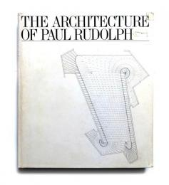 The Architecture of Paul Rudolph ポール・ルドルフの建築