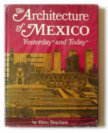 The Architecture of Mexico : Yesterday and Today
