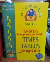 Ten Steps to Improve Your Child's Times Tables: Age 8-9 (Let's Learn at Home: Maths)