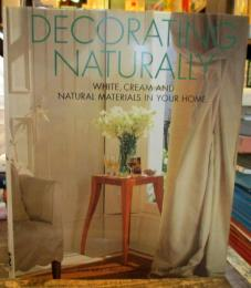 Decorating Naturally (ハードカバー) WHITE,CREAM AND NATURAL MATERIALS IN YOUR HOME