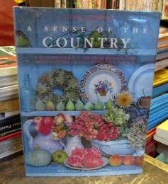 A Sense of the Country: A Seasonal Guide to Decorating Your Home With Flowers, Fruits and Natural Objects