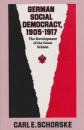 German social democracy, 1905-1917 : the development of the great schism
