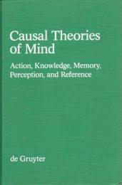 Causal theories of mind : action, knowledge, memory, perception, and reference