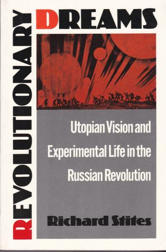 Revolutionary dreams : utopian vision and experimental life in the Russian revolution.