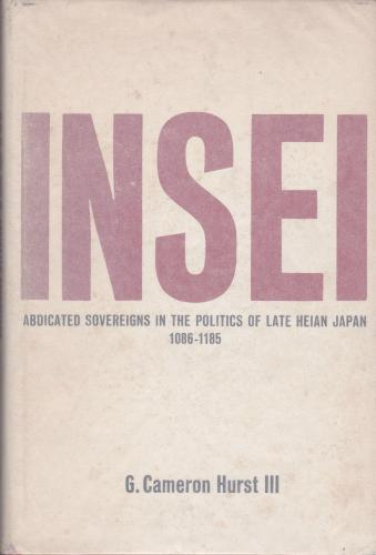 Insei : abdicated sovereigns in the politics of late Heian Japan, 1086-1185.