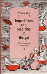 Imperialism and medicine in Bengal : a socio-historical perspective