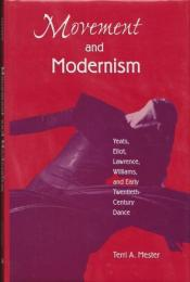 Movement and modernism : Yeats, Eliot, Lawrence, Williams, and early twentieth-century dance