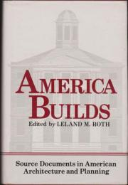 America builds : source documents in American architecture and planning.